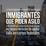 Corte Suprema de EEUU decide que inmigrantes que piden asilo y no pasan su entrevista de miedo creíble no tienen derecho de apelar fallo en cortes federales